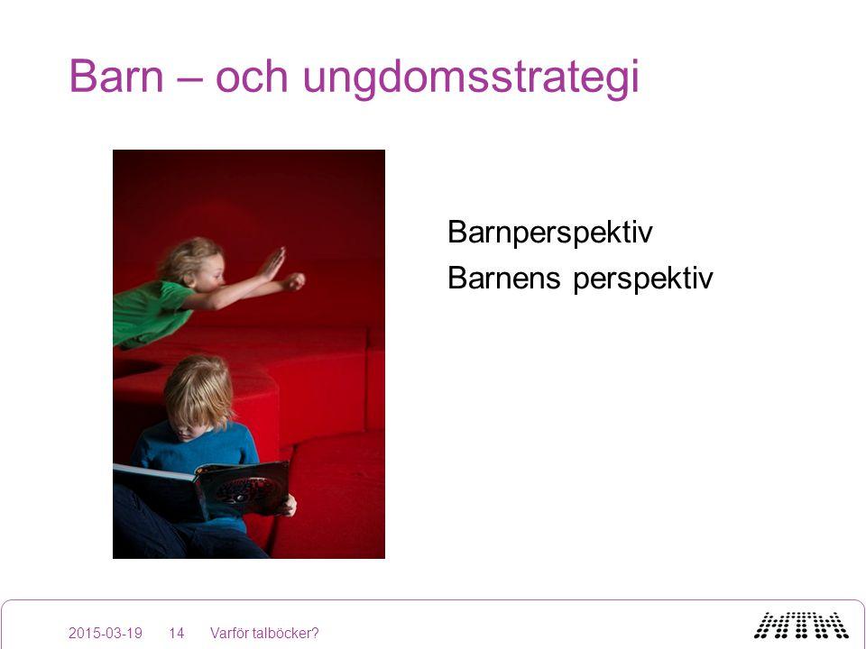 Barn – och ungdomsstrategi Barnperspektiv Barnens perspektiv 2015-03-19Varför talböcker?14