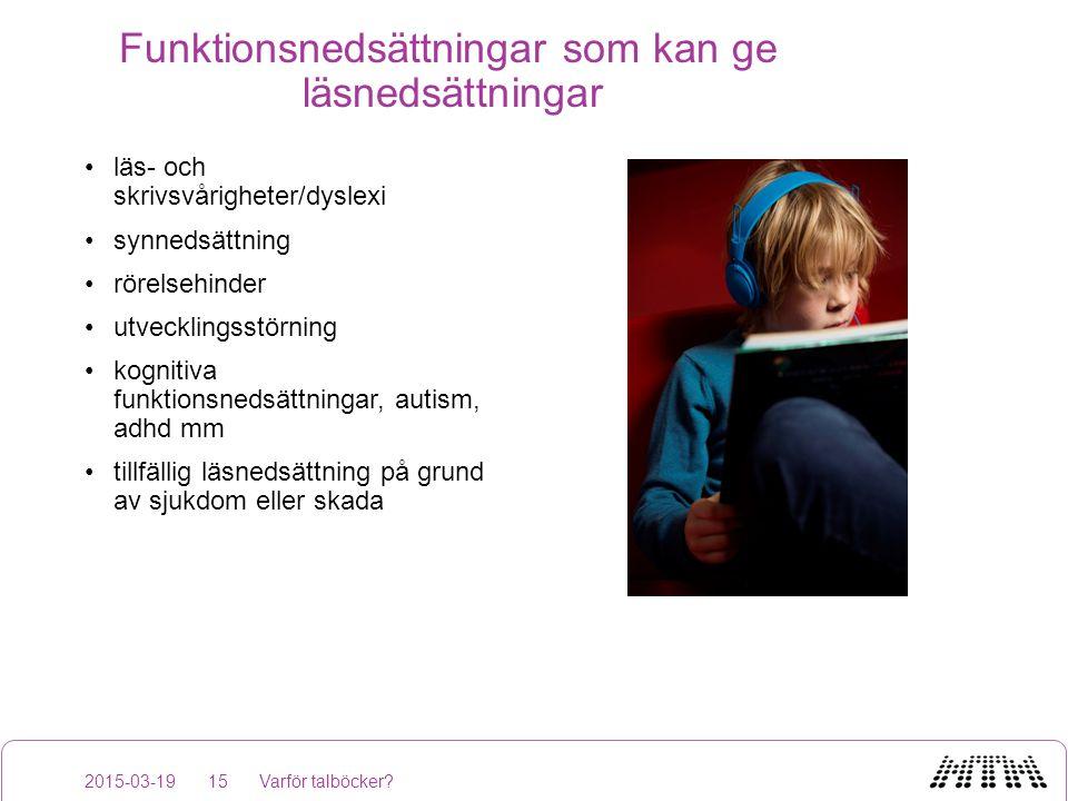 Funktionsnedsättningar som kan ge läsnedsättningar läs- och skrivsvårigheter/dyslexi synnedsättning rörelsehinder utvecklingsstörning kognitiva funkti