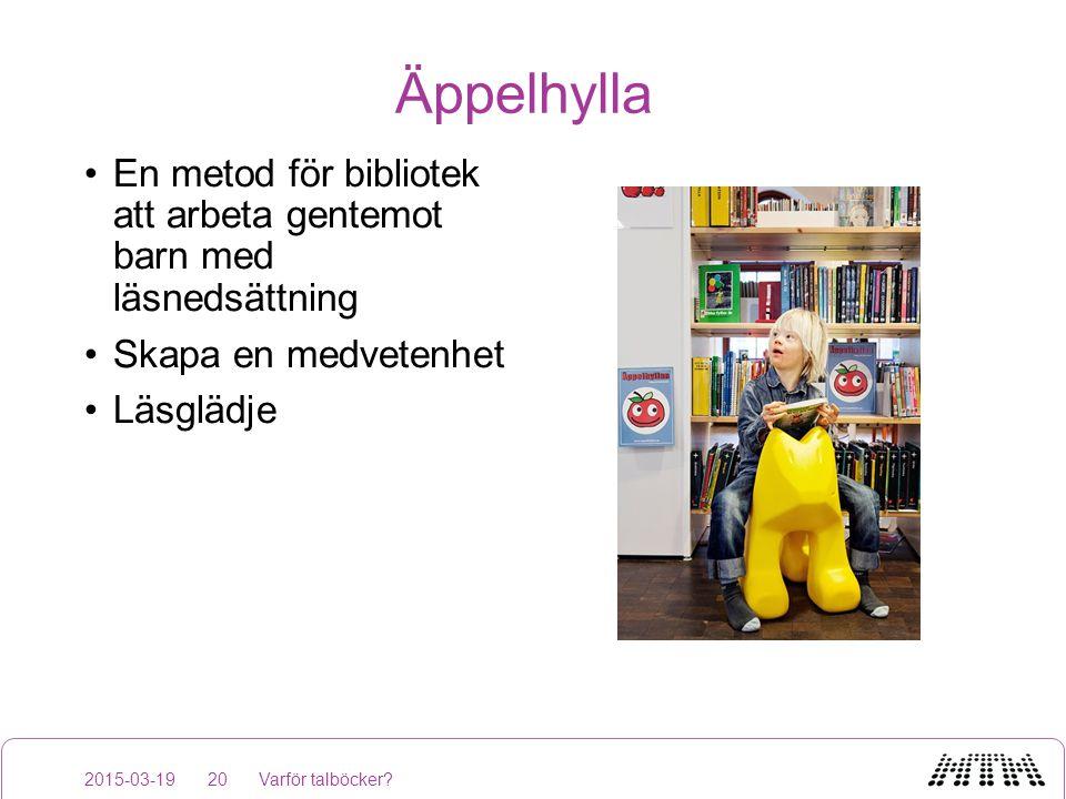 Äppelhylla 2015-03-19Varför talböcker?20 En metod för bibliotek att arbeta gentemot barn med läsnedsättning Skapa en medvetenhet Läsglädje