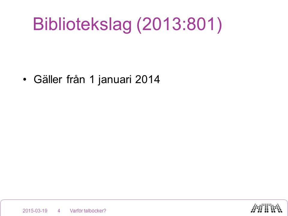 Bibliotekslag (2013:801) Gäller från 1 januari 2014 2015-03-19Varför talböcker?4