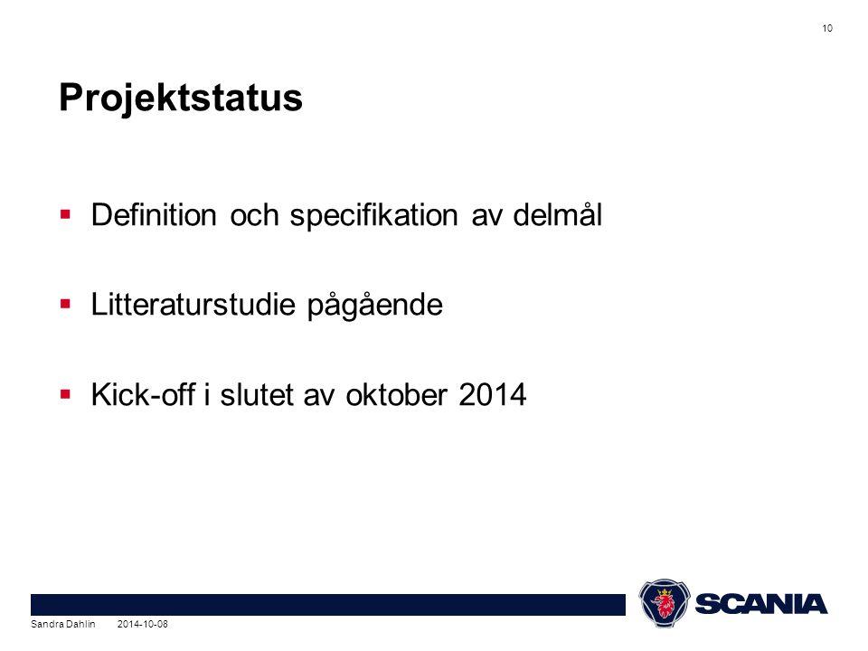 Projektstatus  Definition och specifikation av delmål  Litteraturstudie pågående  Kick-off i slutet av oktober 2014 10 Sandra Dahlin 2014-10-08