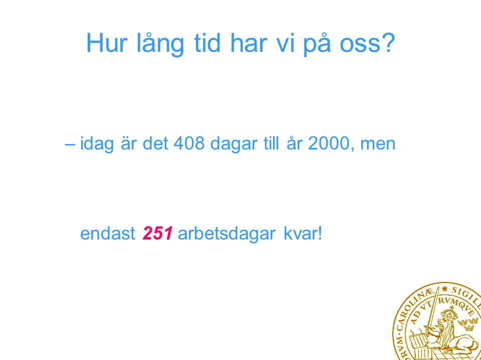 Hur lång tid har vi på oss –idag är det 408 dagar till år 2000, men endast 251 arbetsdagar kvar!