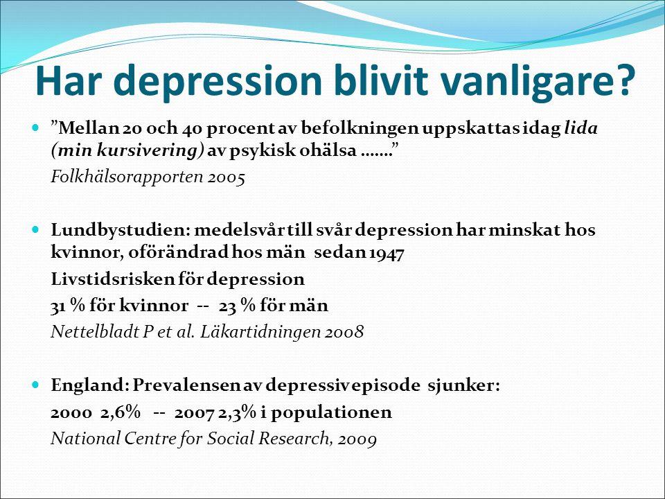 """Har depression blivit vanligare? """"Mellan 20 och 40 procent av befolkningen uppskattas idag lida (min kursivering) av psykisk ohälsa ……."""" Folkhälsorapp"""