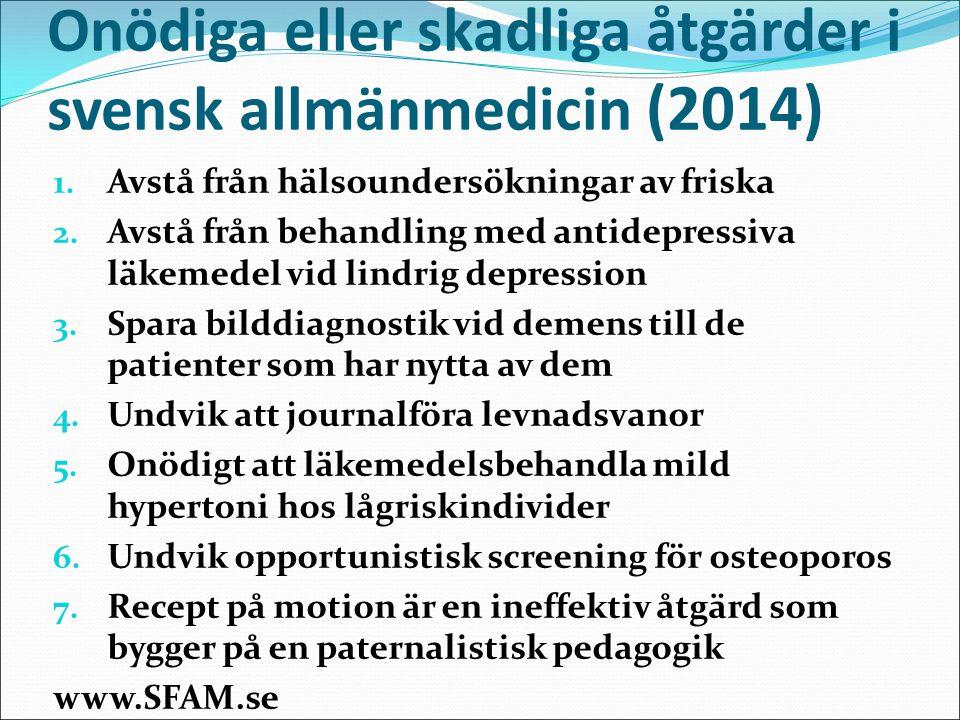 Onödiga eller skadliga åtgärder i svensk allmänmedicin (2014) 1. Avstå från hälsoundersökningar av friska 2. Avstå från behandling med antidepressiva