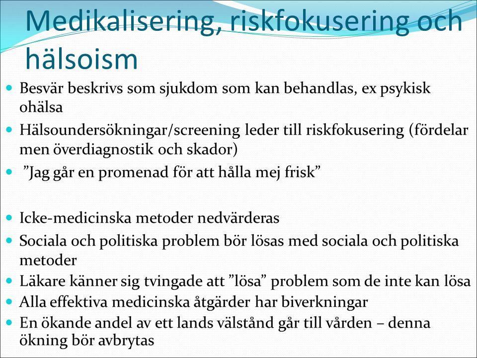 Medikalisering, riskfokusering och hälsoism Besvär beskrivs som sjukdom som kan behandlas, ex psykisk ohälsa Hälsoundersökningar/screening leder till
