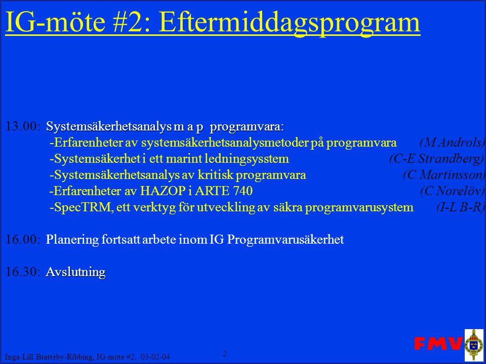 2 Inga-Lill Bratteby-Ribbing, IG-möte #2, 03-02-04 IG-möte #2: Eftermiddagsprogram Systemsäkerhetsanalys m a p programvara: 13.00: Systemsäkerhetsanal