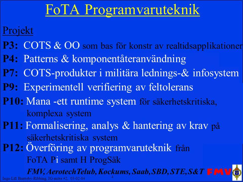 4 Inga-Lill Bratteby-Ribbing, IG-möte #2, 03-02-04 FoTA Programvaruteknik Projekt P3: COTS & OO som bas för konstr av realtidsapplikationer EMW, CTE,