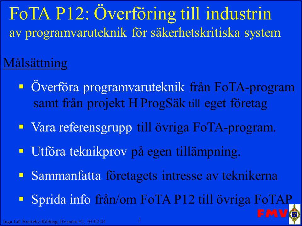 5 Inga-Lill Bratteby-Ribbing, IG-möte #2, 03-02-04 FoTA P12: Överföring till industrin av programvaruteknik för säkerhetskritiska system Målsättning 