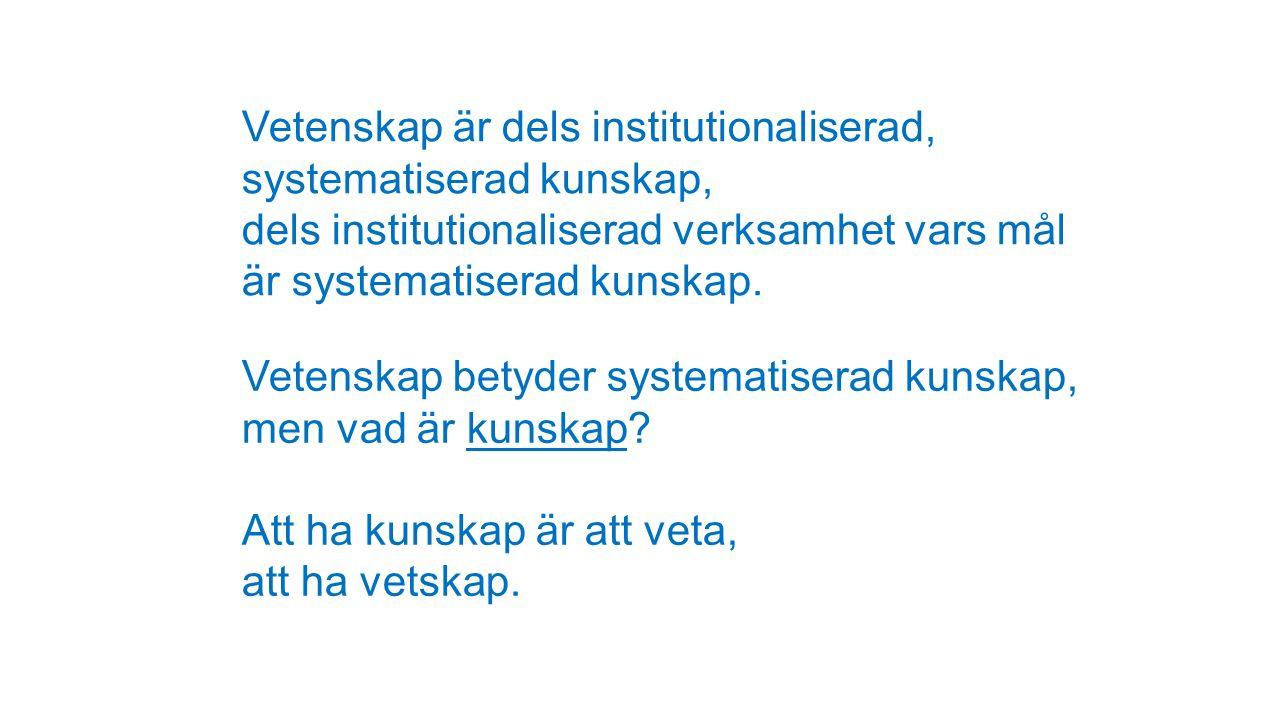 Vetenskap är dels institutionaliserad, systematiserad kunskap, dels institutionaliserad verksamhet vars mål är systematiserad kunskap.