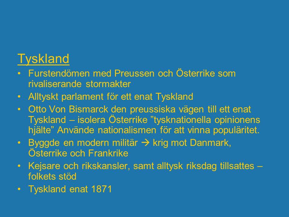 Tyskland Furstendömen med Preussen och Österrike som rivaliserande stormakter Alltyskt parlament för ett enat Tyskland Otto Von Bismarck den preussisk