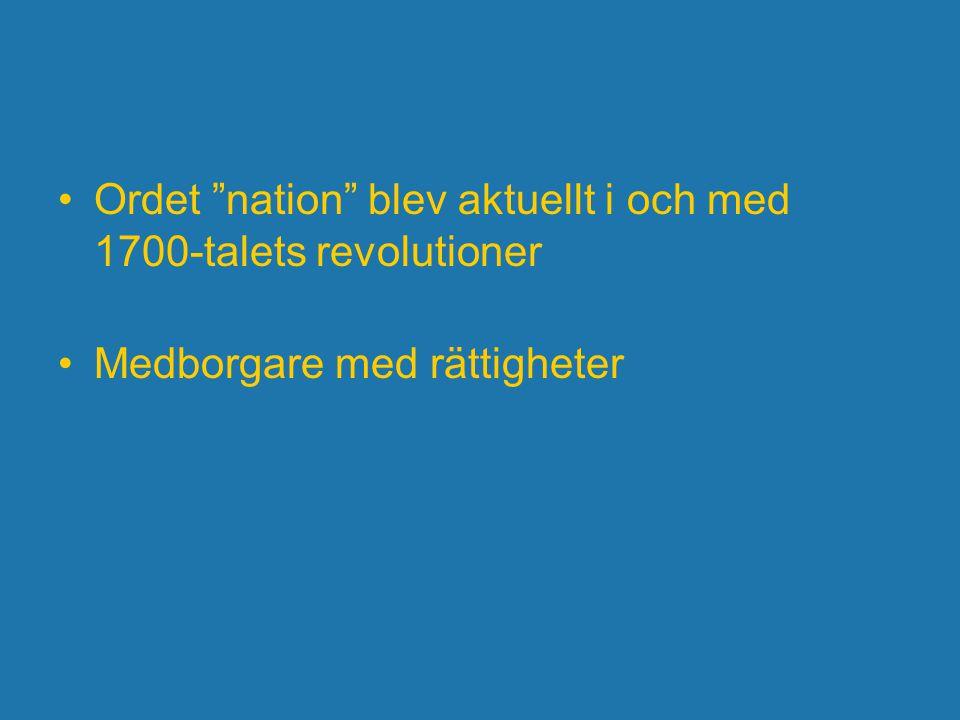 """Ordet """"nation"""" blev aktuellt i och med 1700-talets revolutioner Medborgare med rättigheter"""