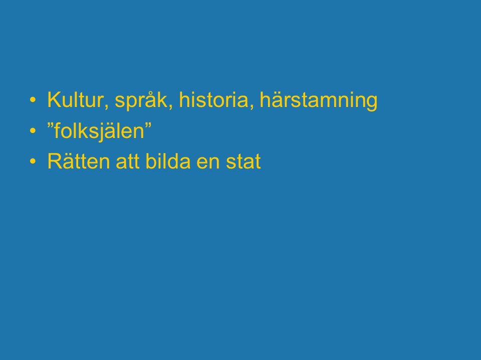 """Kultur, språk, historia, härstamning """"folksjälen"""" Rätten att bilda en stat"""