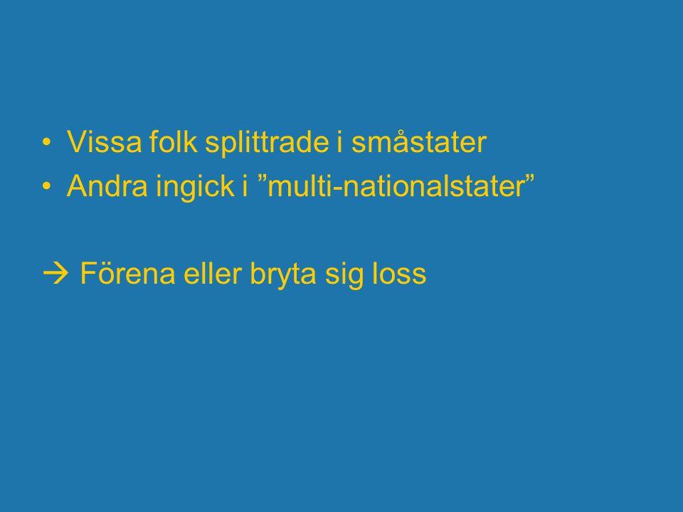 """Vissa folk splittrade i småstater Andra ingick i """"multi-nationalstater""""  Förena eller bryta sig loss"""