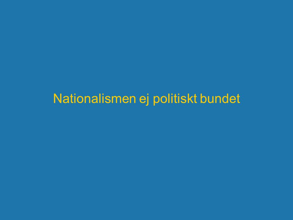 Nationalismen ej politiskt bundet