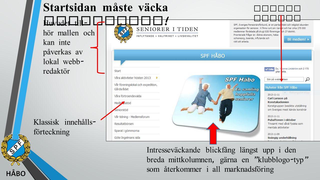  I princip är det så att all inkommande info presenteras under Nyheter från SPF Håbo  Info som kräver extra uppmärksamhet och längre exponering blir också en annons i vänsterspalten ( länkad till detaljinformation )  Info som inte har någon egentlig tids - begränsning hamnar på Anslagstavlan