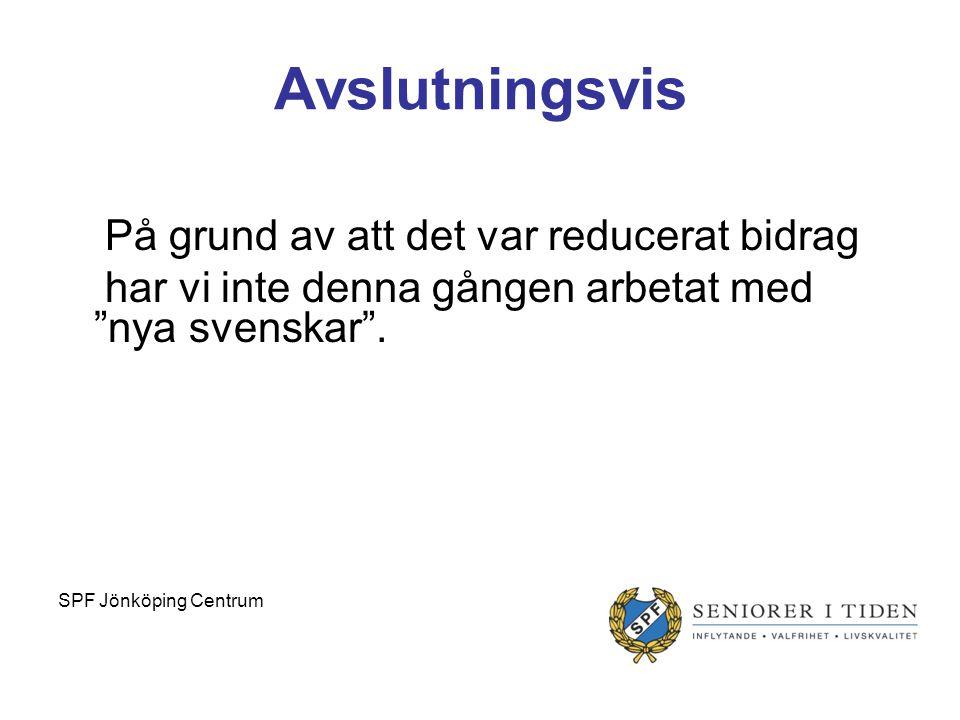 Avslutningsvis På grund av att det var reducerat bidrag har vi inte denna gången arbetat med nya svenskar .