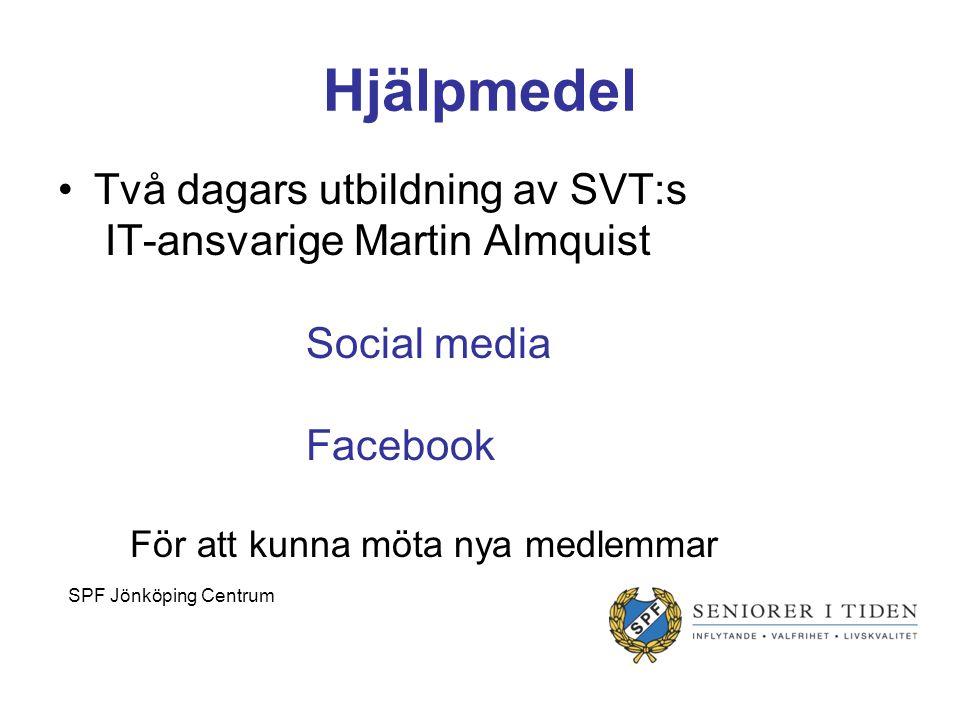 Hjälpmedel Två dagars utbildning av SVT:s IT-ansvarige Martin Almquist Social media Facebook För att kunna möta nya medlemmar SPF Jönköping Centrum