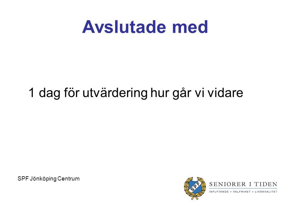 Avslutade med 1 dag för utvärdering hur går vi vidare SPF Jönköping Centrum