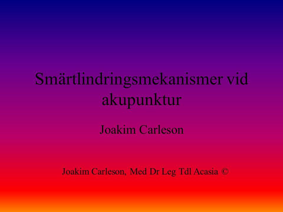 Smärtlindringsmekanismer vid akupunktur Joakim Carleson Joakim Carleson, Med Dr Leg Tdl Acasia ©