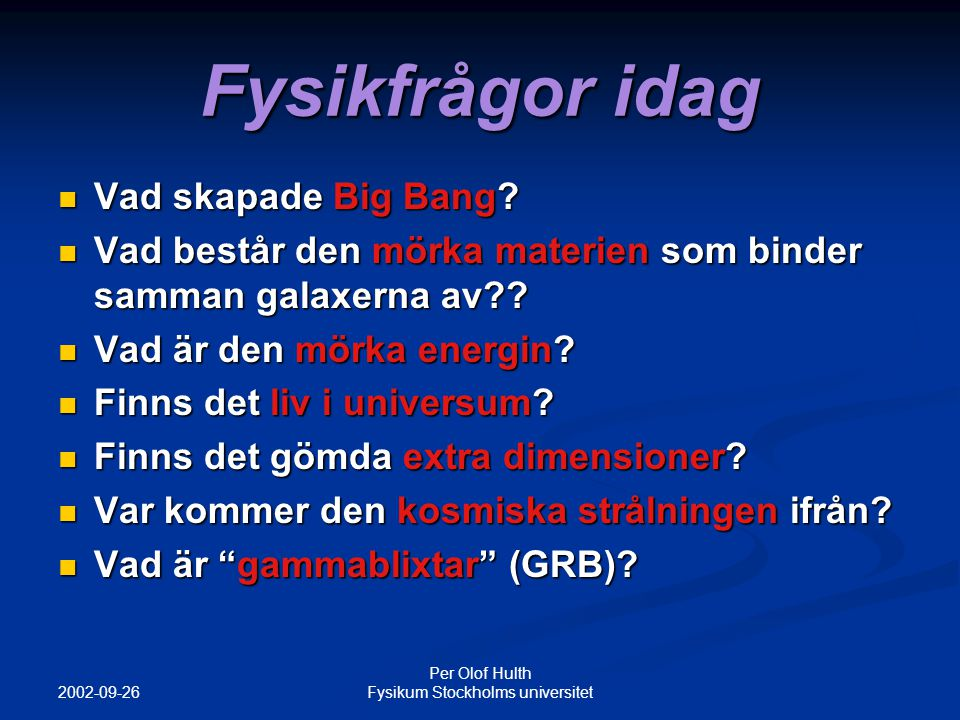 2002-09-26 Per Olof Hulth Fysikum Stockholms universitet Fysikfrågor idag Vad skapade Big Bang.