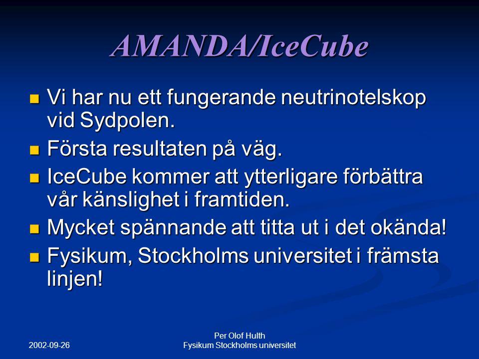 2002-09-26 Per Olof Hulth Fysikum Stockholms universitet AMANDA/IceCube Vi har nu ett fungerande neutrinotelskop vid Sydpolen.