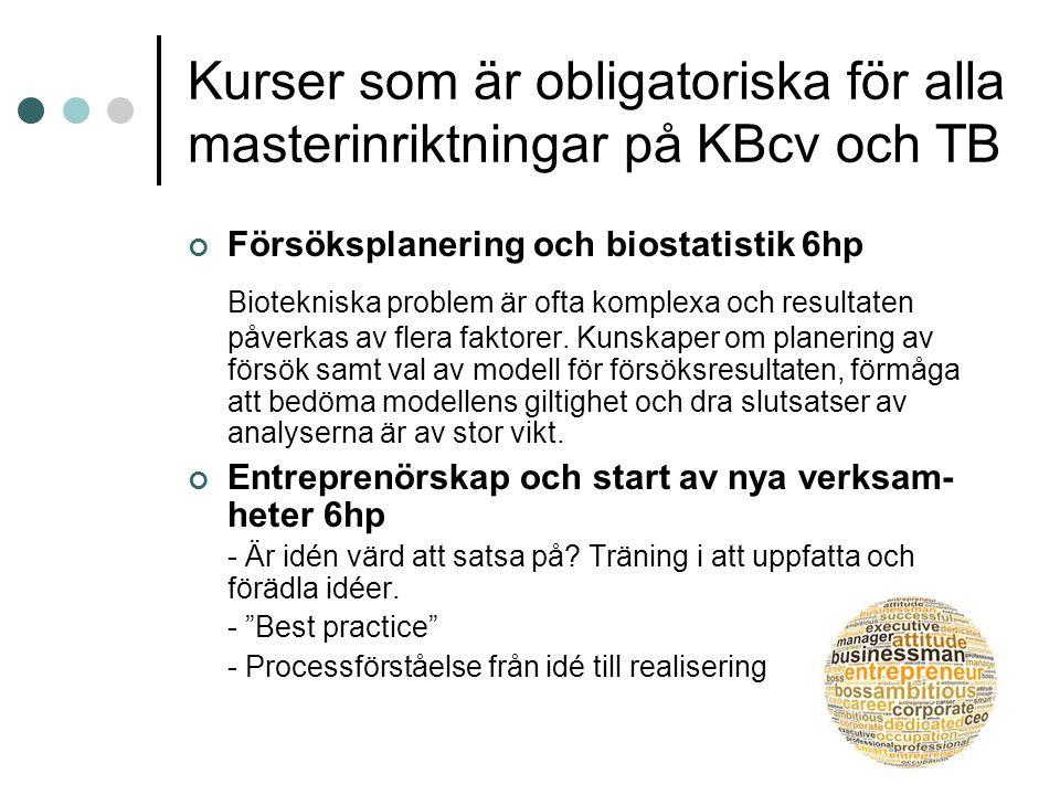 Kurser som är obligatoriska för alla masterinriktningar på KBcv och TB Försöksplanering och biostatistik 6hp Biotekniska problem är ofta komplexa och resultaten påverkas av flera faktorer.