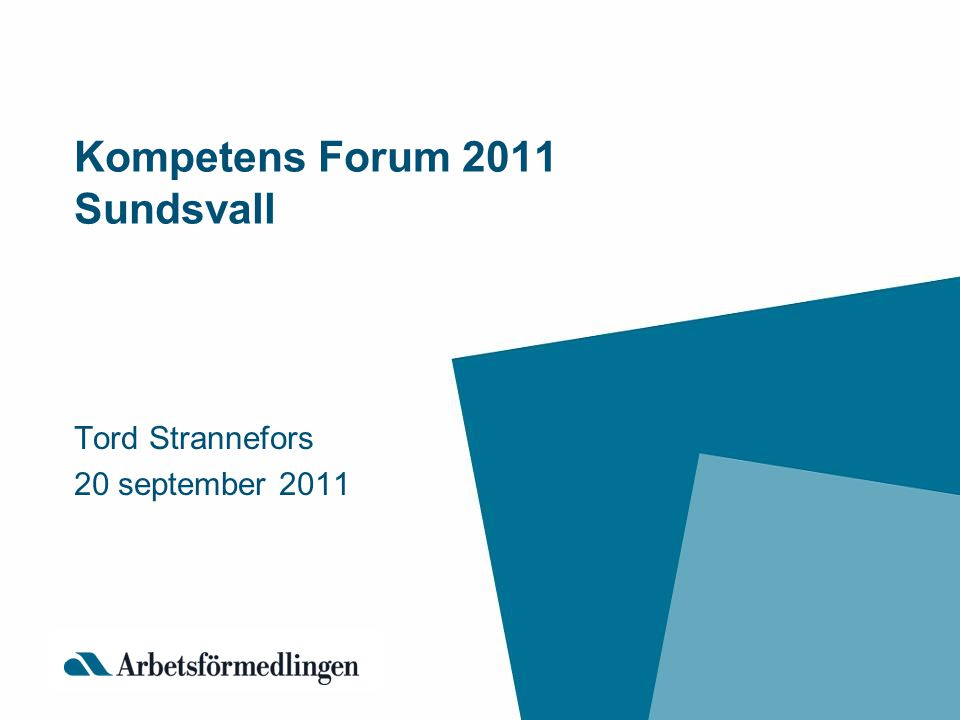 Kompetens Forum 2011 Sundsvall Tord Strannefors 20 september 2011