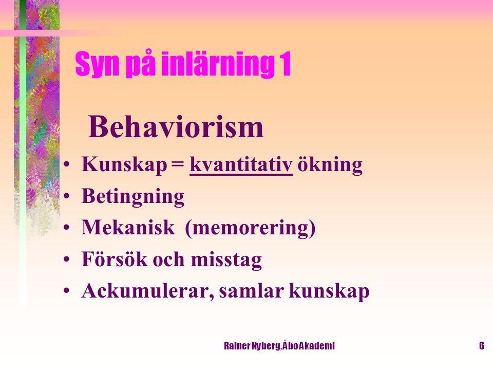 Rainer Nyberg, Åbo Akademi7 Syn på inlärning 2 Kognitivism –Kunskap = kvalitativ förändring –Vi tänker, planerar –Ökar/förändrar förståelse –Uppställer mål på lång/kort sikt