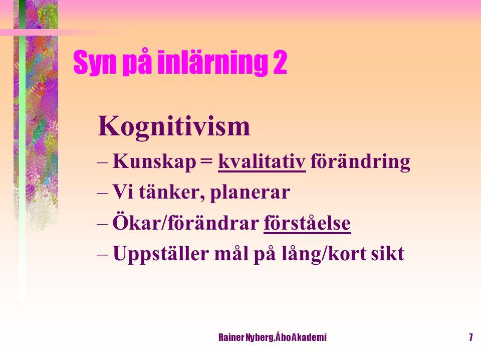Rainer Nyberg, Åbo Akademi8 Syn på inlärning 3 Konstruktivism (Om-)konstruera = förändra förståelse Tänker om när ngt ej fungerar Ny kunskap = verktyg för att förändra tidigare tankemönster/uppfattningar Skapa kognitiv konflikt > ifrågasätta