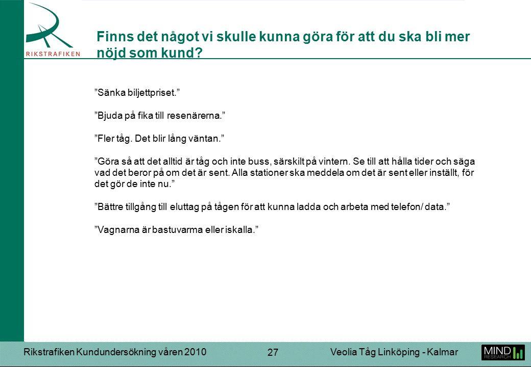 Rikstrafiken Kundundersökning våren 2010Veolia Tåg Linköping - Kalmar 27 Sänka biljettpriset. Bjuda på fika till resenärerna. Fler tåg.