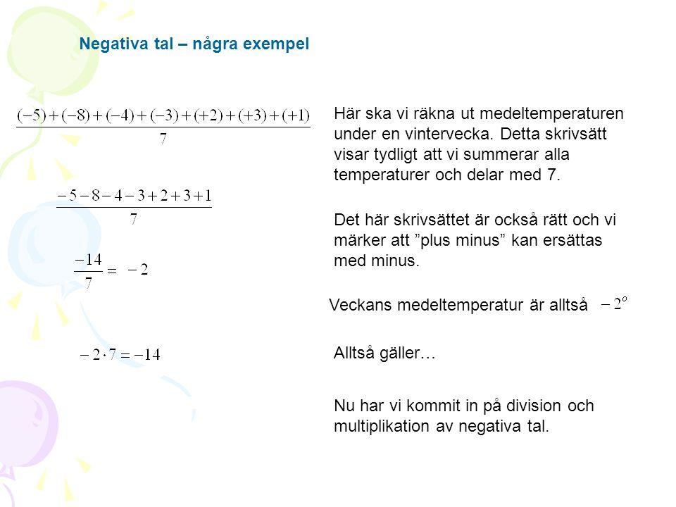 Negativa tal – några exempel Vid multiplikation och division gäller lika tecken ger plus Vid multiplikation och division gäller olika tecken ger minus
