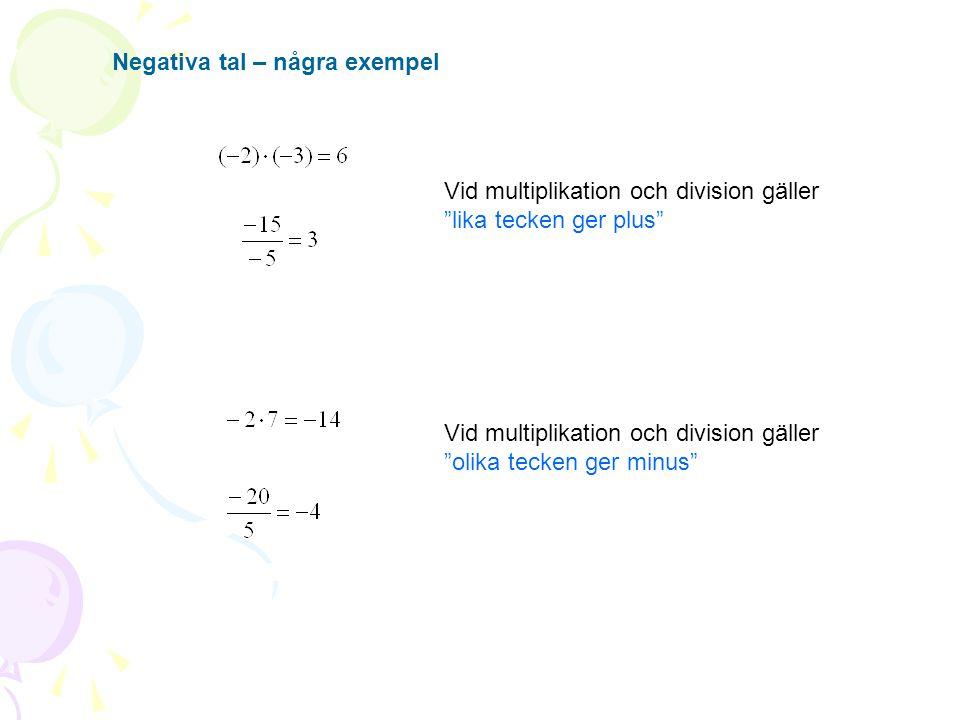 """Negativa tal – några exempel Vid multiplikation och division gäller """"lika tecken ger plus"""" Vid multiplikation och division gäller """"olika tecken ger mi"""
