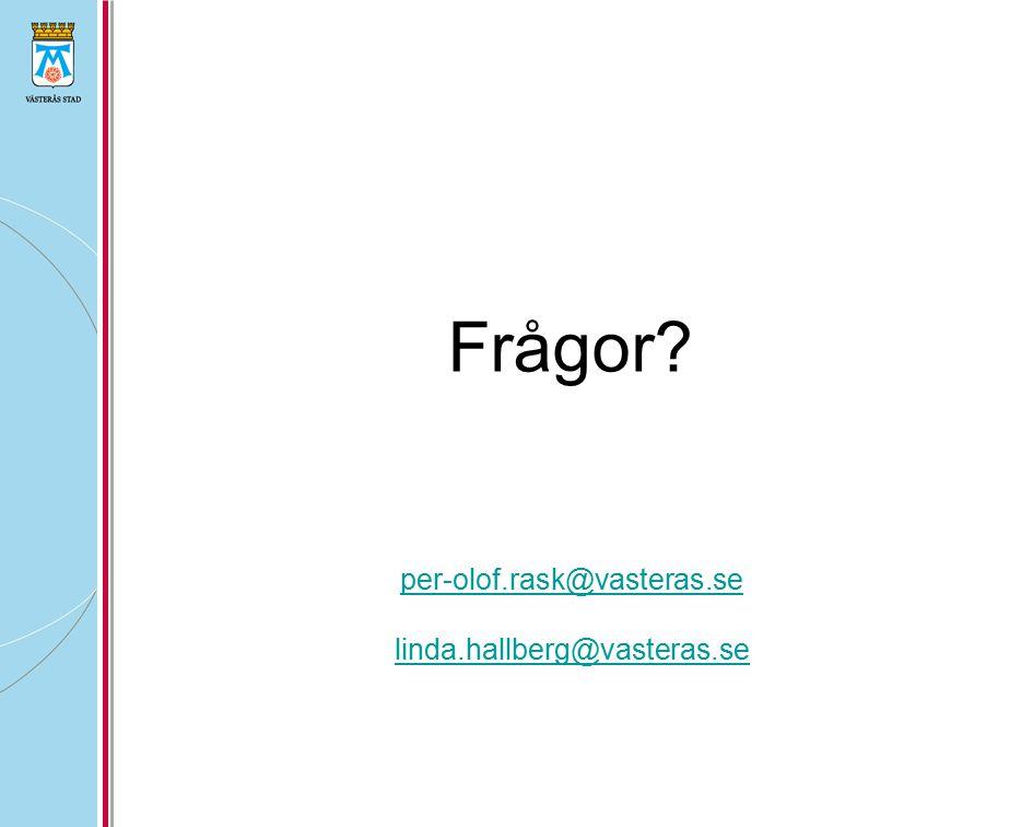Frågor? per-olof.rask@vasteras.se linda.hallberg@vasteras.se