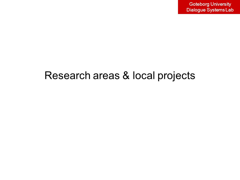Goteborg University Dialogue Systems Lab Research areas & local projects