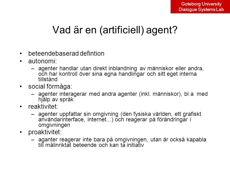 Goteborg University Dialogue Systems Lab Vad är en (artificiell) agent.