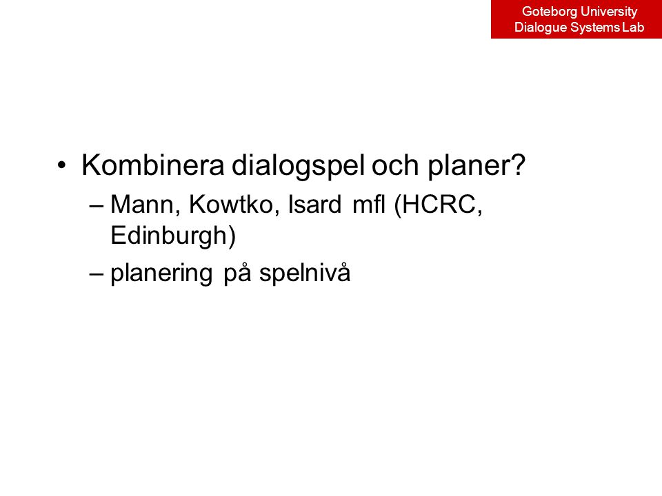 Goteborg University Dialogue Systems Lab Kombinera dialogspel och planer.