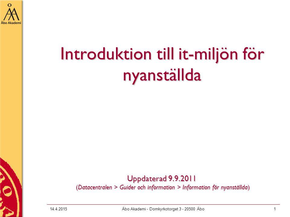 14.4.2015Åbo Akademi - Domkyrkotorget 3 - 20500 Åbo1 Introduktion till it-miljön för nyanställda Uppdaterad 9.9.2011 (Datacentralen > Guider och information > Information för nyanställda)