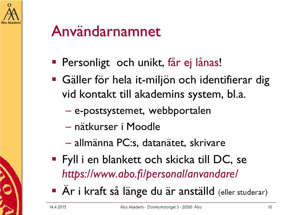 14.4.2015Åbo Akademi - Domkyrkotorget 3 - 20500 Åbo10 Användarnamnet  Personligt och unikt, får ej lånas.