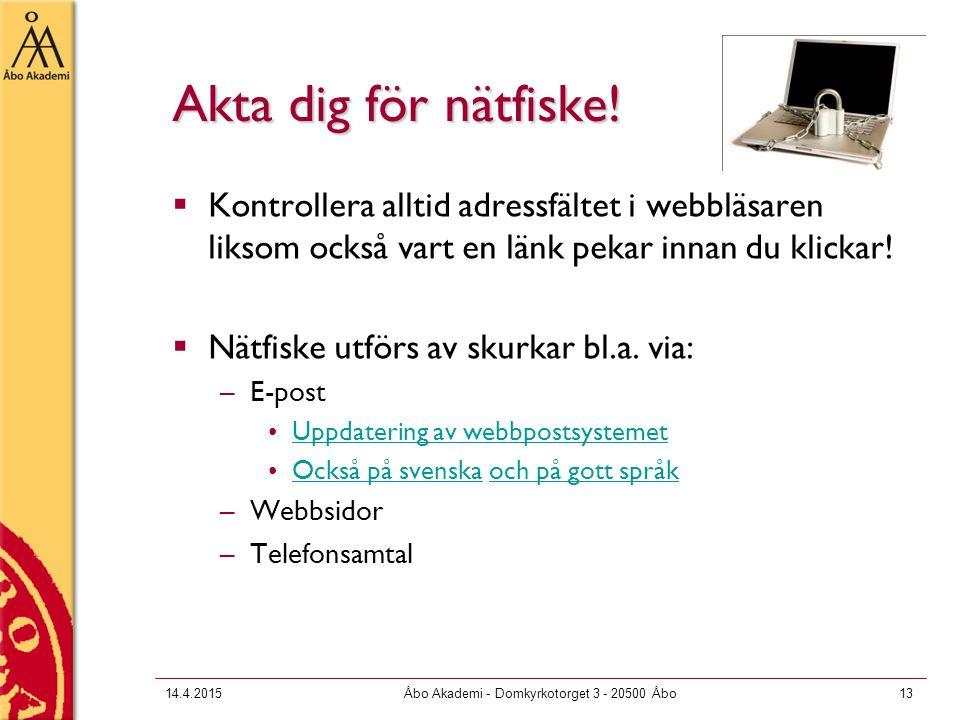14.4.2015Åbo Akademi - Domkyrkotorget 3 - 20500 Åbo13 Akta dig för nätfiske.