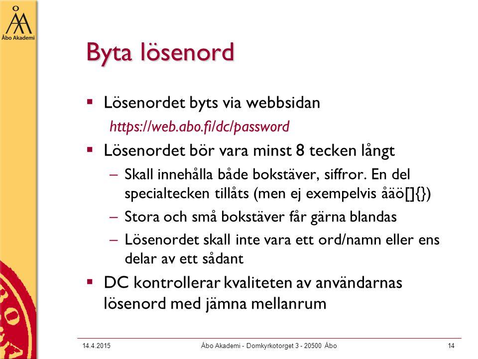 14.4.2015Åbo Akademi - Domkyrkotorget 3 - 20500 Åbo14 Byta lösenord  Lösenordet byts via webbsidan https://web.abo.fi/dc/password  Lösenordet bör vara minst 8 tecken långt –Skall innehålla både bokstäver, siffror.