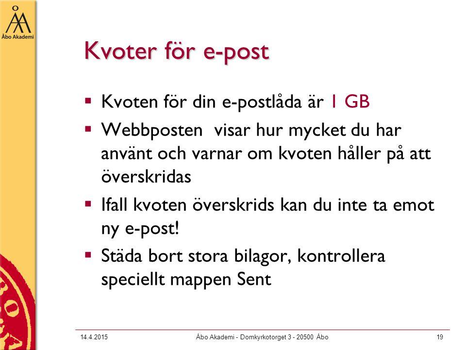 14.4.2015Åbo Akademi - Domkyrkotorget 3 - 20500 Åbo19 Kvoter för e-post  Kvoten för din e-postlåda är 1 GB  Webbposten visar hur mycket du har använt och varnar om kvoten håller på att överskridas  Ifall kvoten överskrids kan du inte ta emot ny e-post.