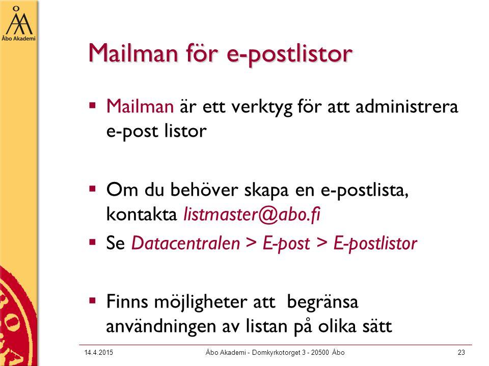 14.4.2015Åbo Akademi - Domkyrkotorget 3 - 20500 Åbo23 Mailman för e-postlistor  Mailman är ett verktyg för att administrera e-post listor  Om du behöver skapa en e-postlista, kontakta listmaster@abo.fi  Se Datacentralen > E-post > E-postlistor  Finns möjligheter att begränsa användningen av listan på olika sätt
