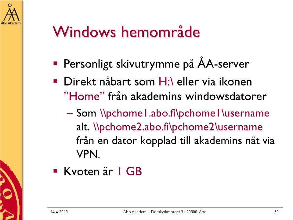 14.4.2015Åbo Akademi - Domkyrkotorget 3 - 20500 Åbo30 Windows hemområde  Personligt skivutrymme på ÅA-server  Direkt nåbart som H:\ eller via ikonen Home från akademins windowsdatorer –Som \\pchome1.abo.fi\pchome1\username alt.