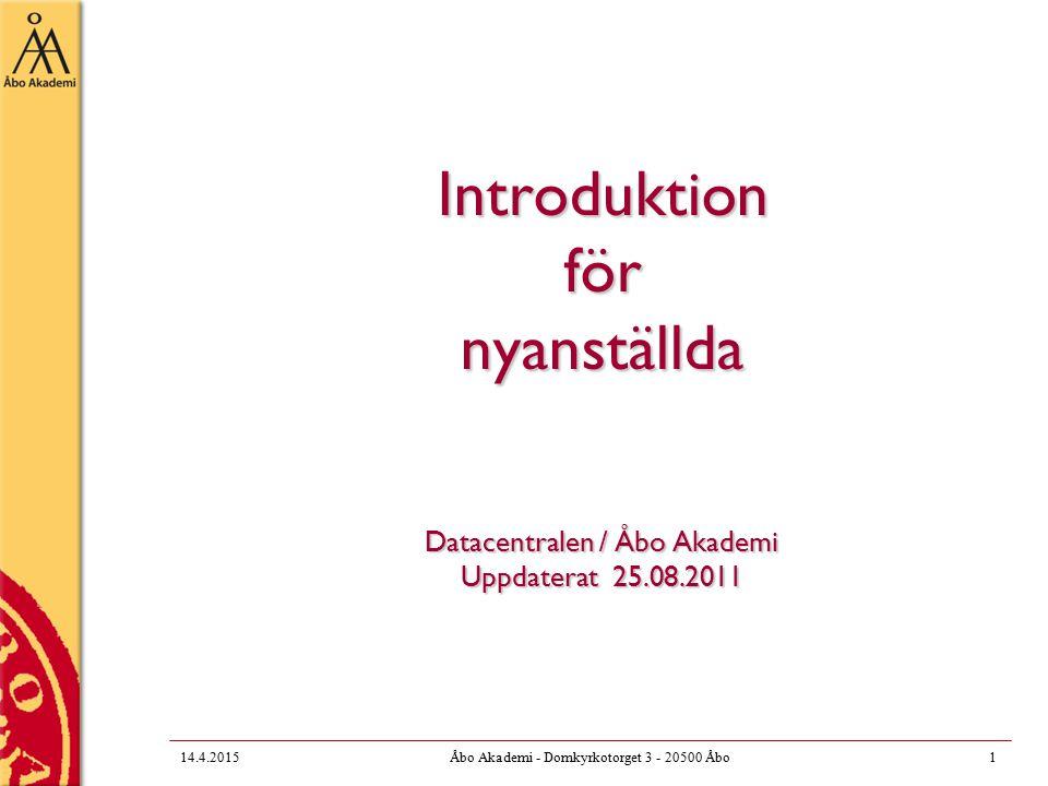 14.4.2015Åbo Akademi - Domkyrkotorget 3 - 20500 Åbo1 Introduktion för nyanställda Datacentralen / Åbo Akademi Uppdaterat 25.08.2011