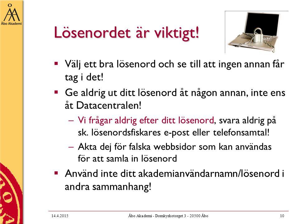 14.4.2015Åbo Akademi - Domkyrkotorget 3 - 20500 Åbo10 Lösenordet är viktigt.