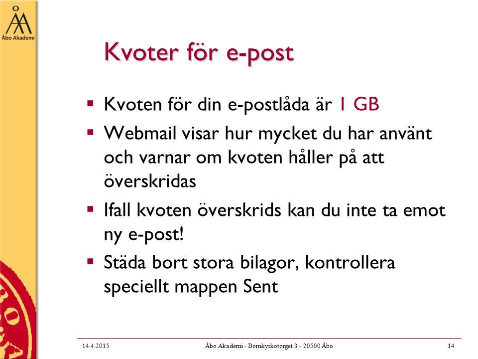 14.4.2015Åbo Akademi - Domkyrkotorget 3 - 20500 Åbo14 Kvoter för e-post  Kvoten för din e-postlåda är 1 GB  Webmail visar hur mycket du har använt och varnar om kvoten håller på att överskridas  Ifall kvoten överskrids kan du inte ta emot ny e-post.