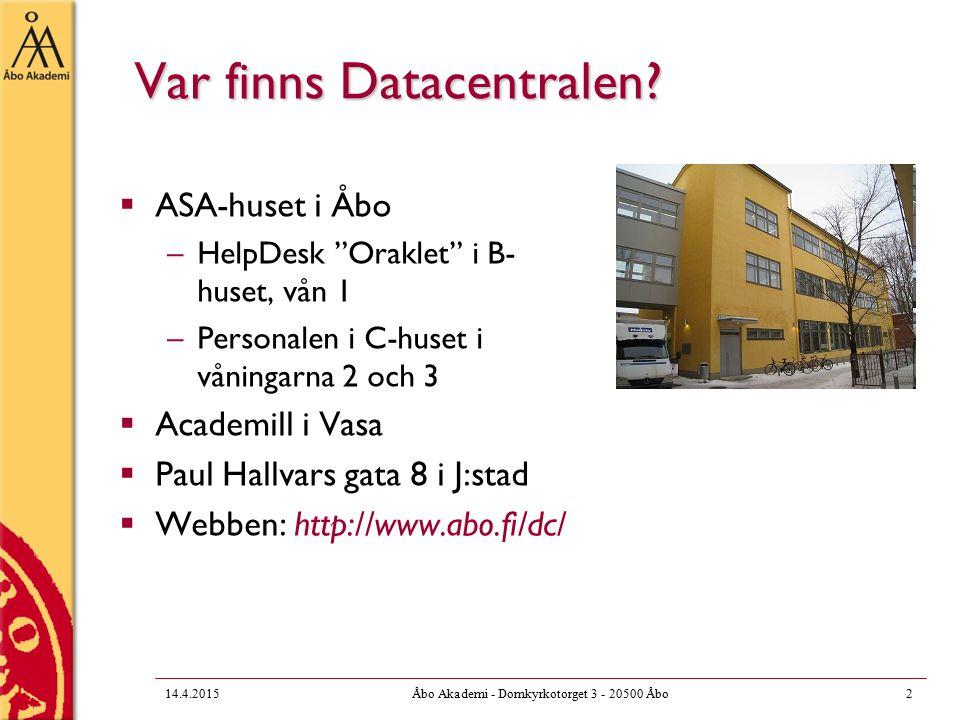 14.4.2015Åbo Akademi - Domkyrkotorget 3 - 20500 Åbo2 Var finns Datacentralen.