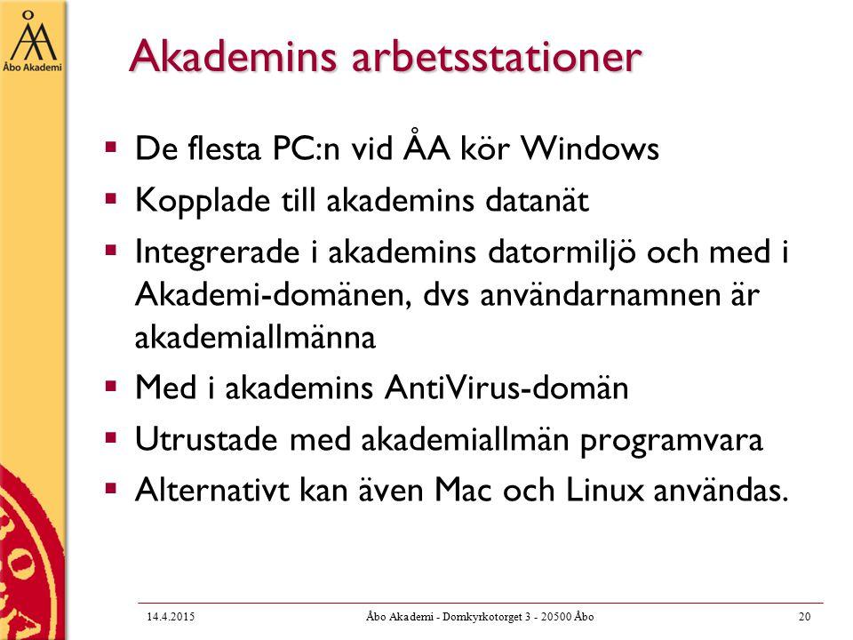 Akademins arbetsstationer  De flesta PC:n vid ÅA kör Windows  Kopplade till akademins datanät  Integrerade i akademins datormiljö och med i Akademi-domänen, dvs användarnamnen är akademiallmänna  Med i akademins AntiVirus-domän  Utrustade med akademiallmän programvara  Alternativt kan även Mac och Linux användas.