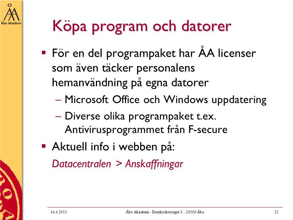 Köpa program och datorer  För en del programpaket har ÅA licenser som även täcker personalens hemanvändning på egna datorer –Microsoft Office och Windows uppdatering –Diverse olika programpaket t.ex.