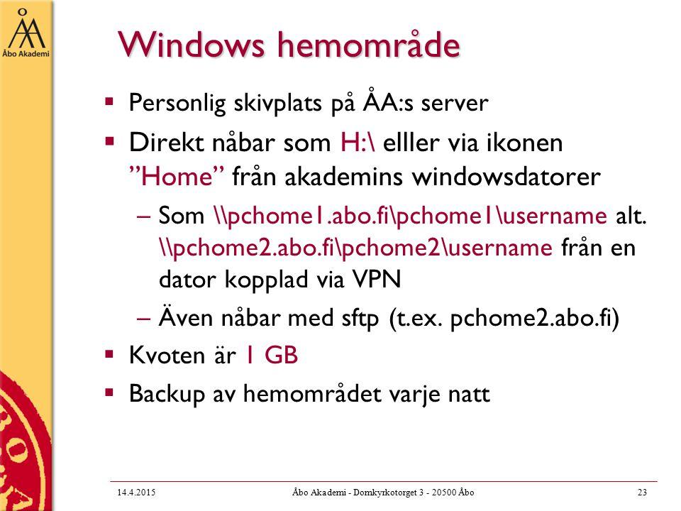 Windows hemområde  Personlig skivplats på ÅA:s server  Direkt nåbar som H:\ elller via ikonen Home från akademins windowsdatorer –Som \\pchome1.abo.fi\pchome1\username alt.